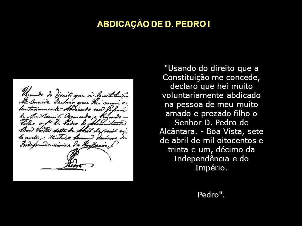 DECADÊNCIA DE D. PEDRO I Causas da Abdicação: - Pernambuco passava por grandes problemas econômico desde a decadência da produção açucareira, por isso