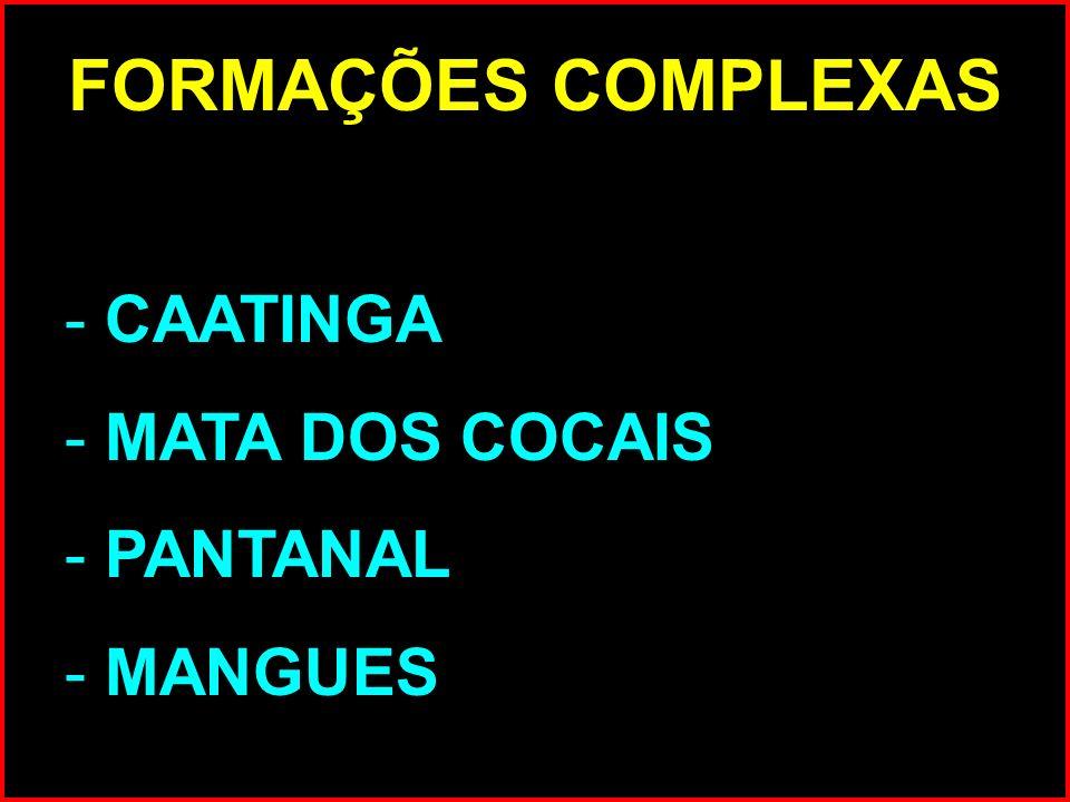 FORMAÇÕES COMPLEXAS - CAATINGA - MATA DOS COCAIS - PANTANAL - MANGUES
