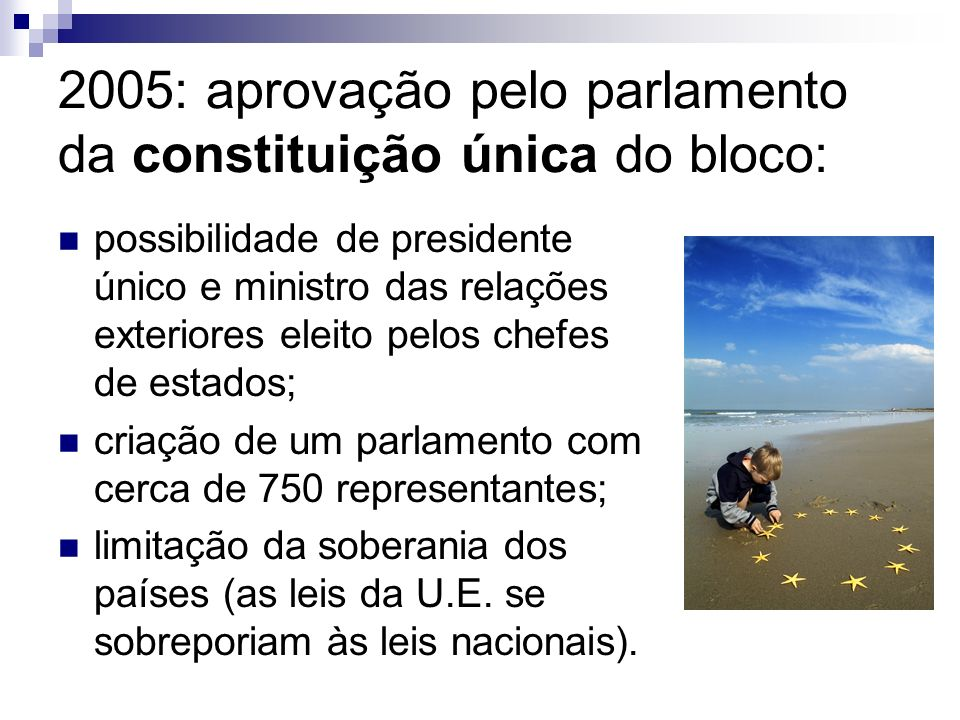 2005: aprovação pelo parlamento da constituição única do bloco: possibilidade de presidente único e ministro das relações exteriores eleito pelos chef