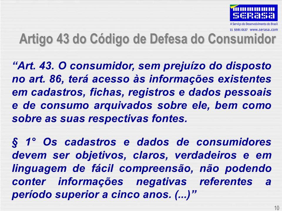 10 Artigo 43 do Código de Defesa do Consumidor Art. 43. O consumidor, sem prejuízo do disposto no art. 86, terá acesso às informações existentes em ca