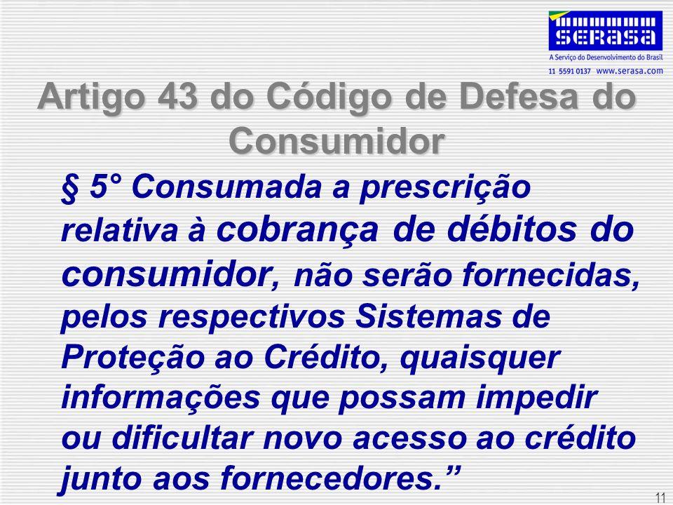11 Artigo 43 do Código de Defesa do Consumidor § 5° Consumada a prescrição relativa à cobrança de débitos do consumidor, não serão fornecidas, pelos r