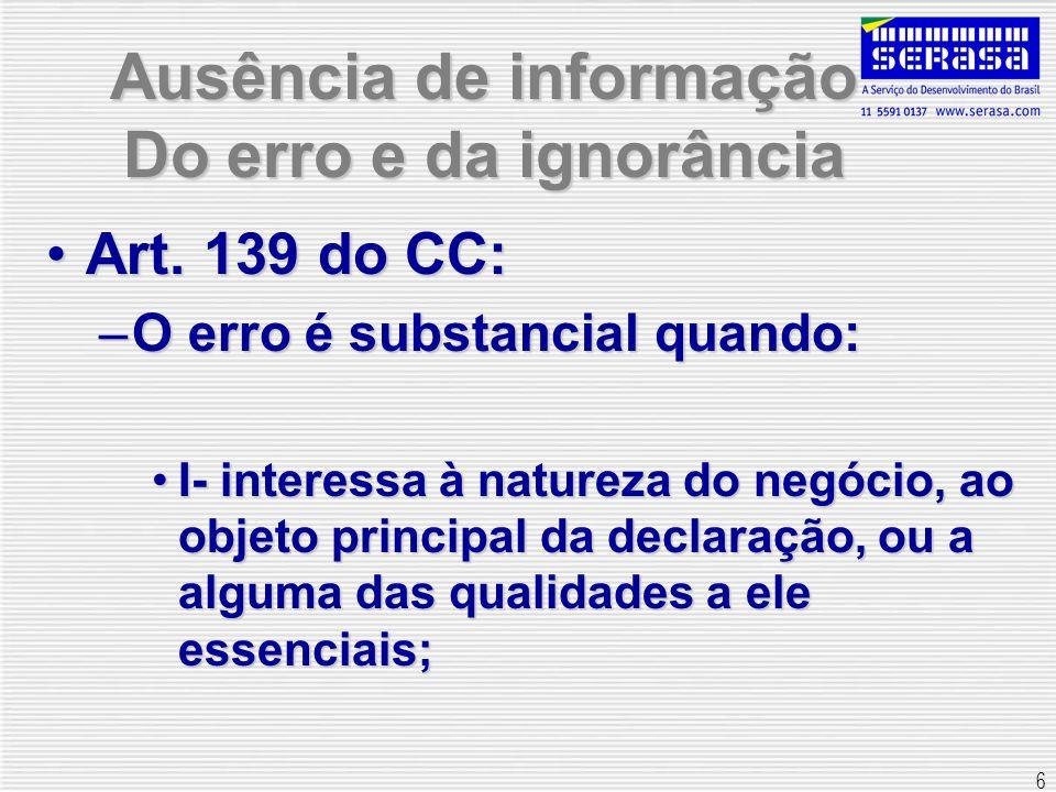 6 Ausência de informação Do erro e da ignorância Art. 139 do CC:Art. 139 do CC: –O erro é substancial quando: I- interessa à natureza do negócio, ao o