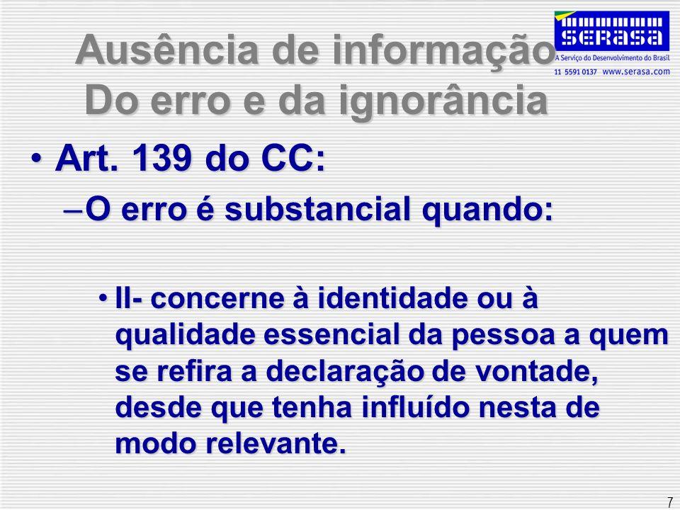 7 Ausência de informação Do erro e da ignorância Art. 139 do CC:Art. 139 do CC: –O erro é substancial quando: II- concerne à identidade ou à qualidade