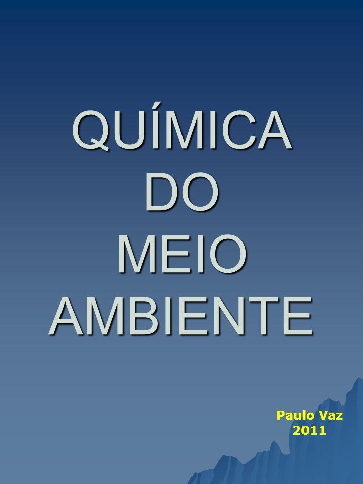 QUÍMICA DO MEIO AMBIENTE Paulo Vaz 2011
