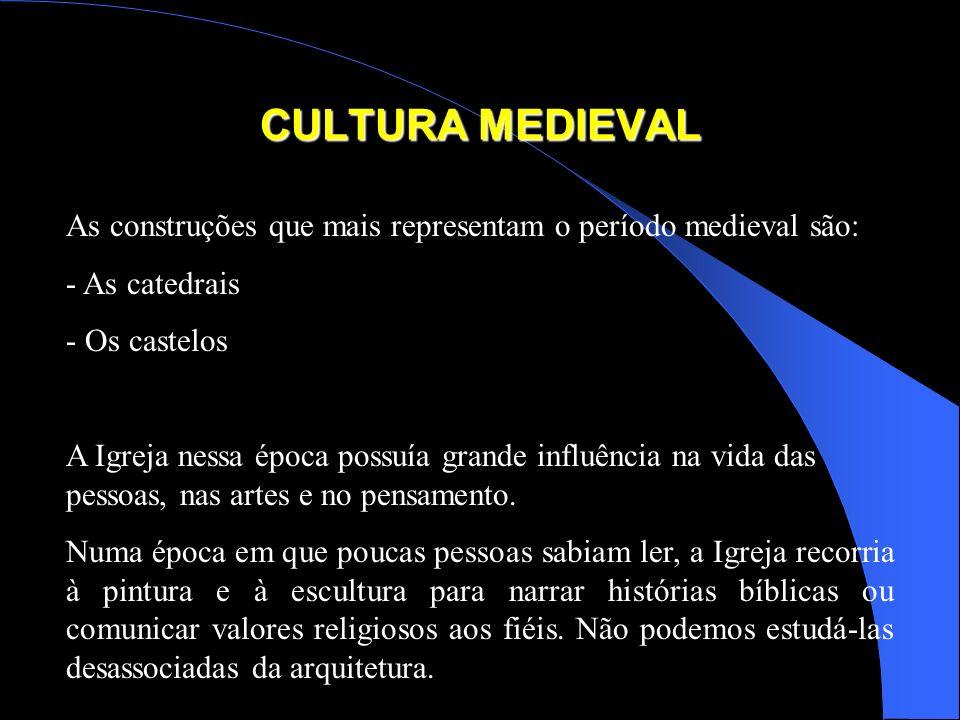 CULTURA MEDIEVAL As construções que mais representam o período medieval são: - As catedrais - Os castelos A Igreja nessa época possuía grande influênc