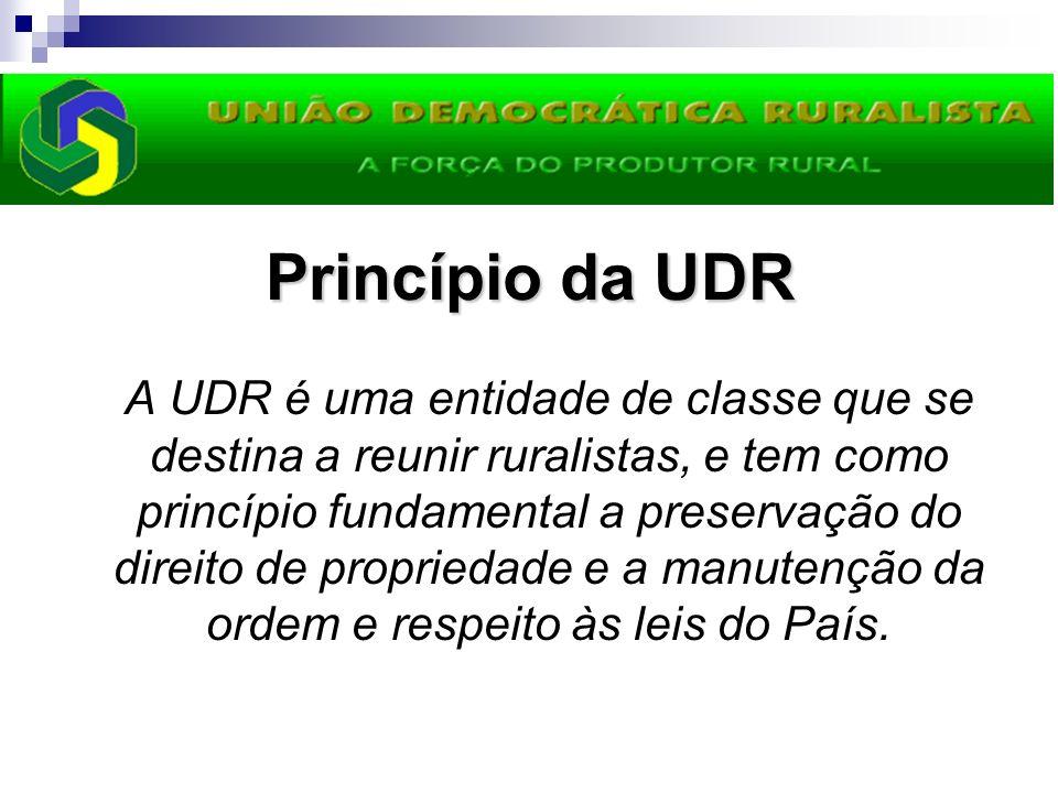Princípio da UDR A UDR é uma entidade de classe que se destina a reunir ruralistas, e tem como princípio fundamental a preservação do direito de propr