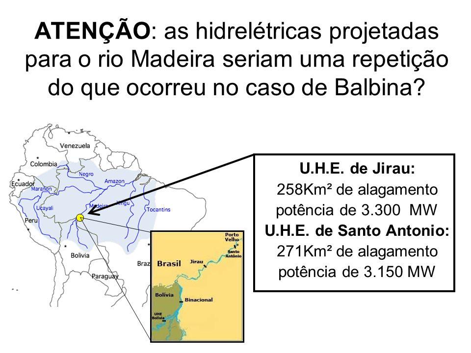 ATENÇÃO: as hidrelétricas projetadas para o rio Madeira seriam uma repetição do que ocorreu no caso de Balbina? U.H.E. de Jirau: 258Km² de alagamento