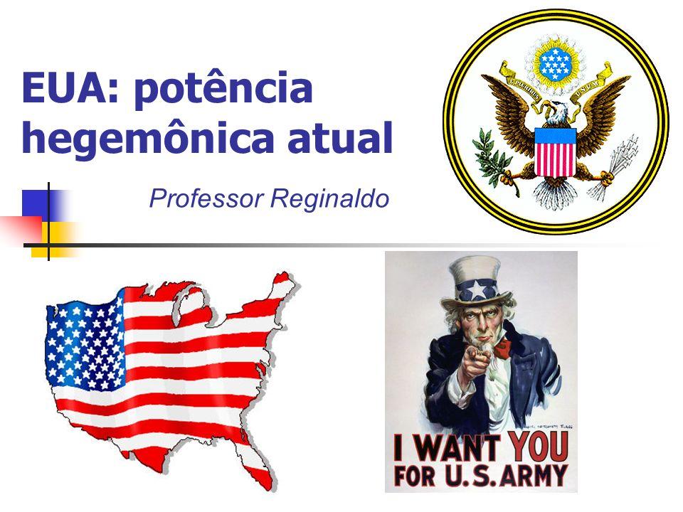 EUA: potência hegemônica atual Professor Reginaldo