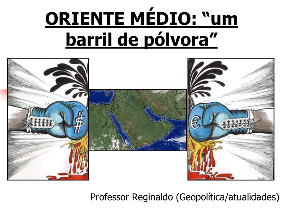 ORIENTE MÉDIO: um barril de pólvora Professor Reginaldo (Geopolítica/atualidades)