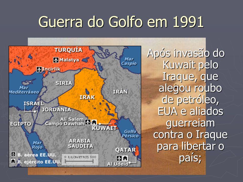 Guerra do Golfo em 1991 Após invasão do Kuwait pelo Iraque, que alegou roubo de petróleo, EUA e aliados guerreiam contra o Iraque para libertar o país