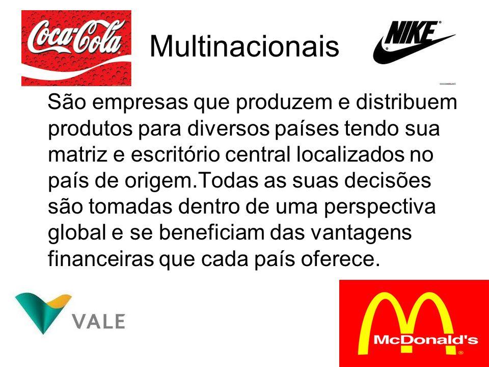 Multinacionais São empresas que produzem e distribuem produtos para diversos países tendo sua matriz e escritório central localizados no país de orige