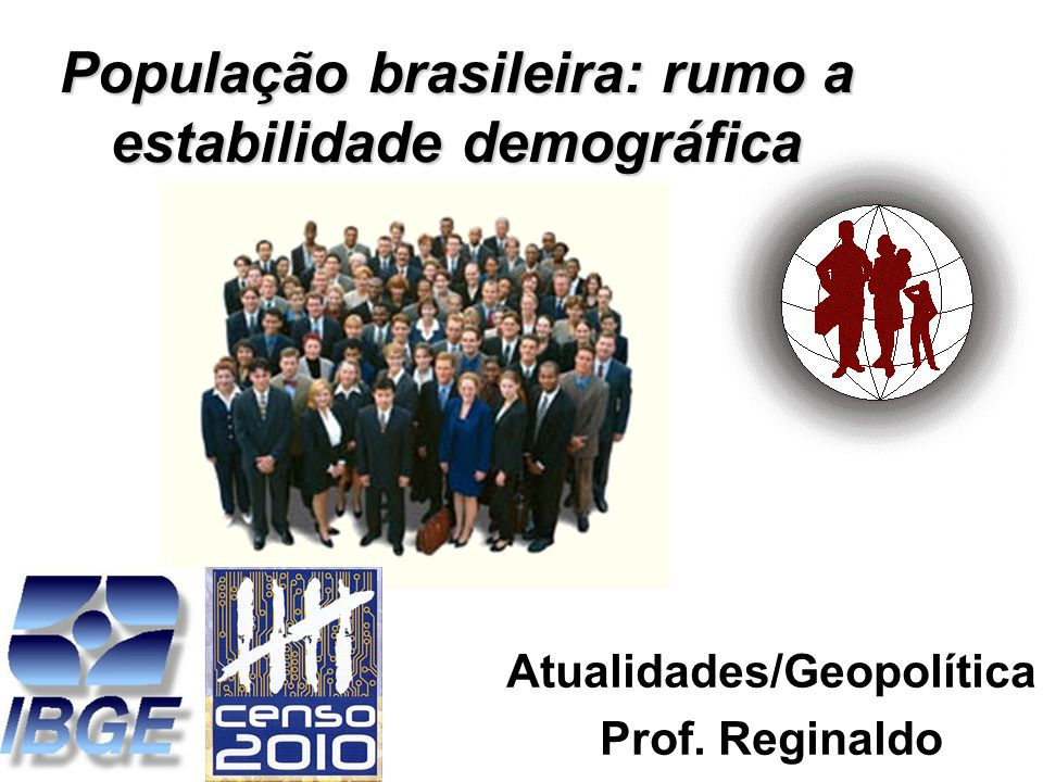 População brasileira: rumo a estabilidade demográfica Atualidades/Geopolítica Prof. Reginaldo
