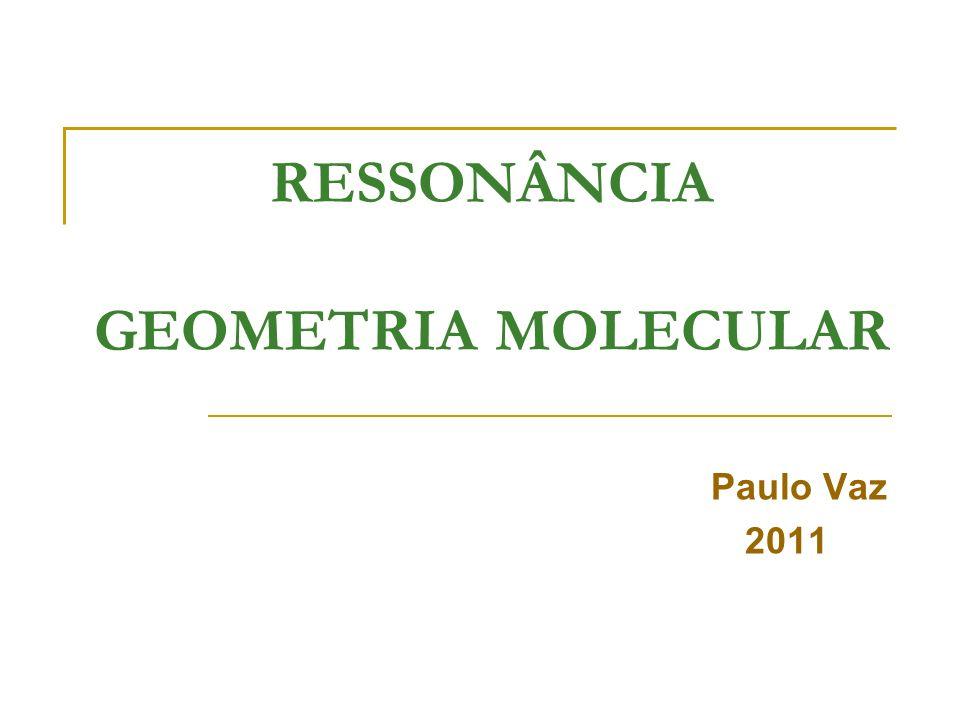 RESSONÂNCIA GEOMETRIA MOLECULAR Paulo Vaz 2011