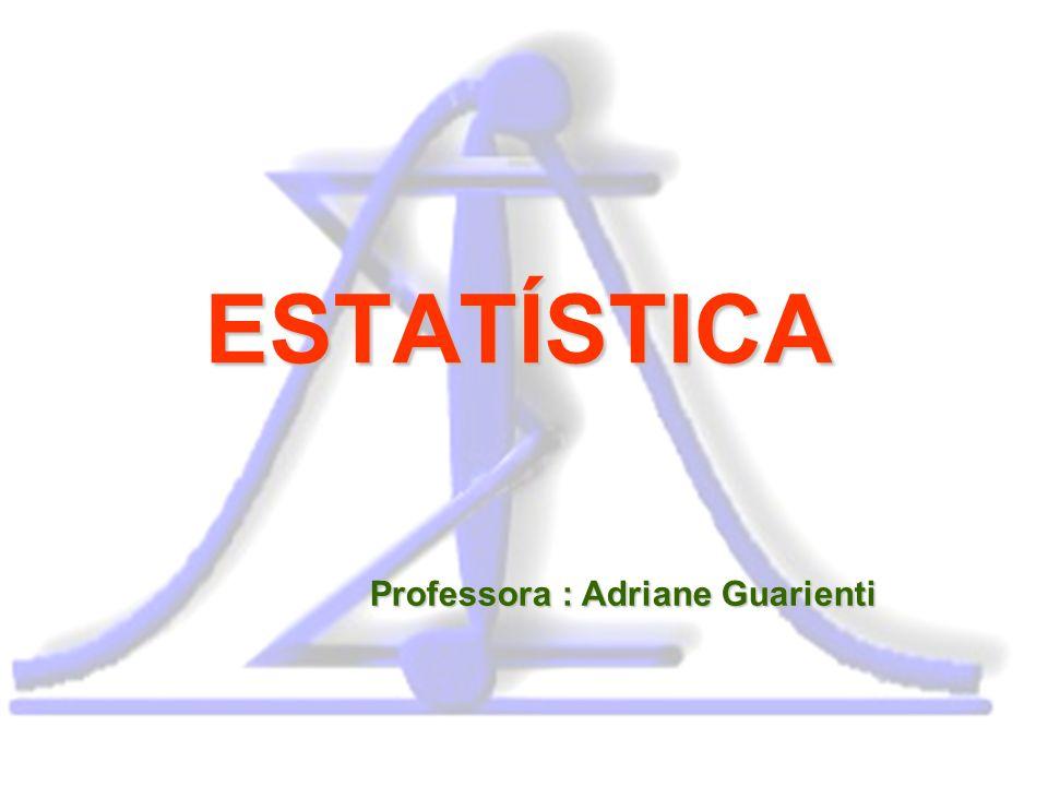 ESTATÍSTICA Professora : Adriane Guarienti
