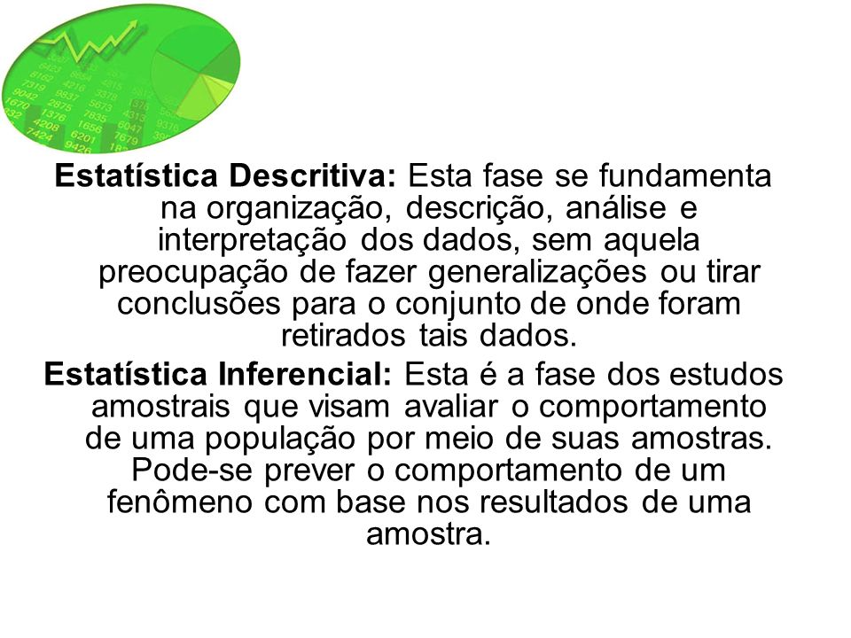 Método Estatístico O método estatístico reúne as técnicas básicas de observação dos fenômenos coletivos, bem como a quantificação e a qualificação de suas características.