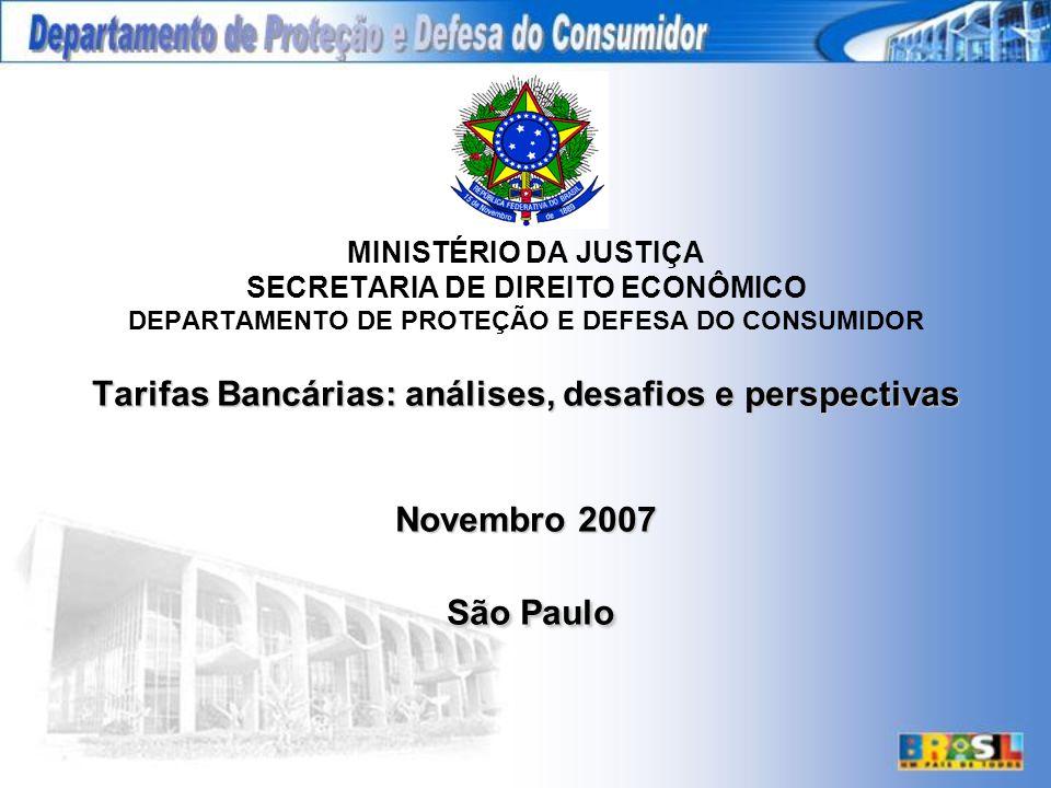 Tarifas Bancárias: análises, desafios e perspectivas Novembro 2007 São Paulo MINISTÉRIO DA JUSTIÇA SECRETARIA DE DIREITO ECONÔMICO DEPARTAMENTO DE PROTEÇÃO E DEFESA DO CONSUMIDOR Tarifas Bancárias: análises, desafios e perspectivas Novembro 2007 São Paulo