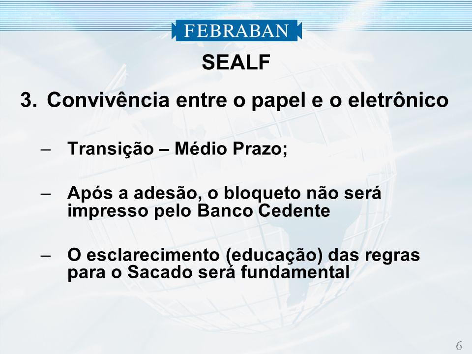 7 3.Convivência entre o papel e o eletrônico –Oportunidade de se definir uma estratégia comercial para a migração da Cobrança direta para o SEALF SEALF