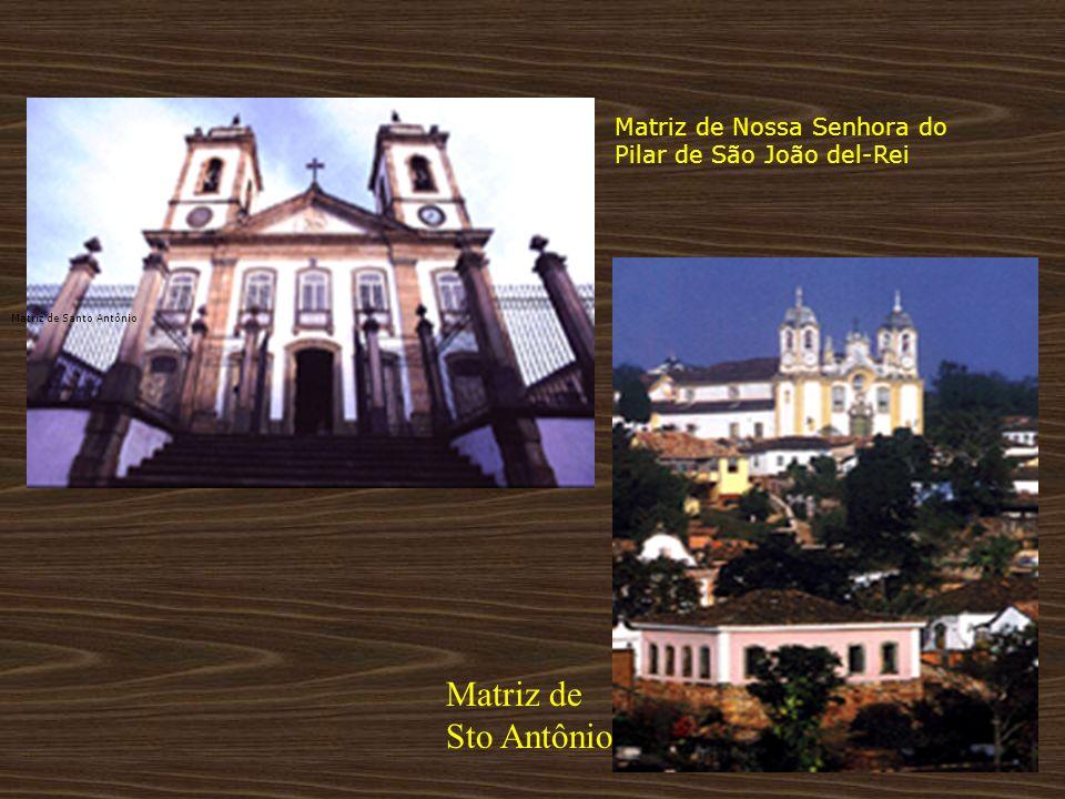 Matriz de Nossa Senhora do Pilar de São João del-Rei Matriz de Santo Antônio Matriz de Sto Antônio