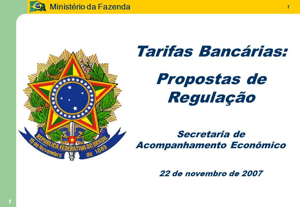 Ministério da Fazenda 1 1 Tarifas Bancárias: Propostas de Regulação Secretaria de Acompanhamento Econômico 22 de novembro de 2007