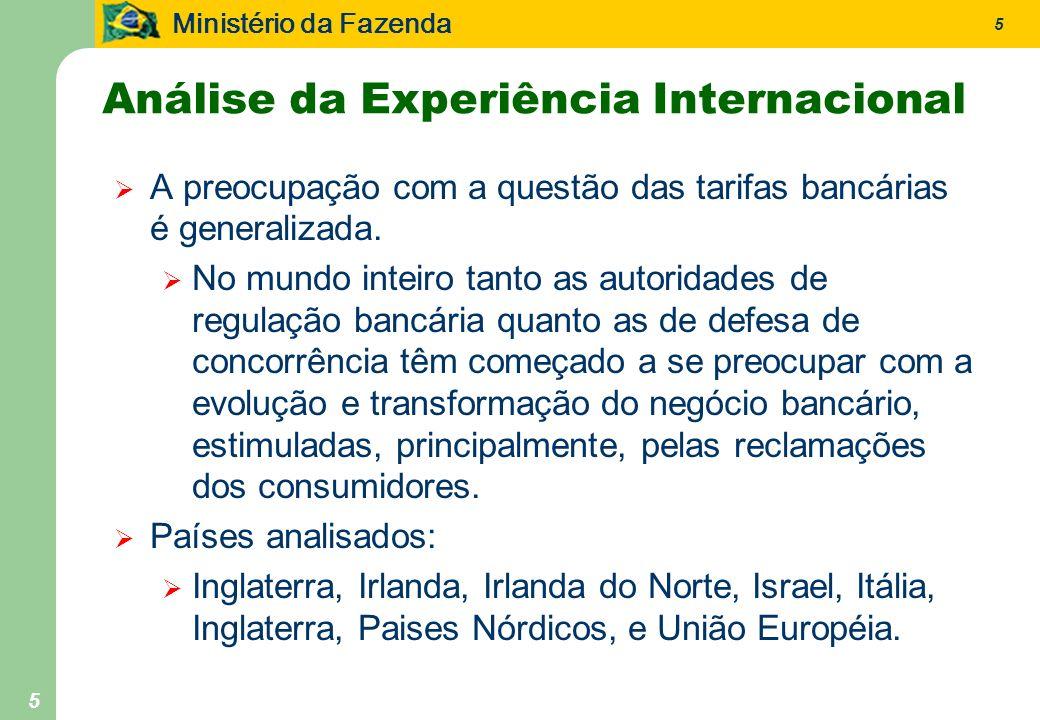 Ministério da Fazenda 5 5 Análise da Experiência Internacional A preocupação com a questão das tarifas bancárias é generalizada. No mundo inteiro tant