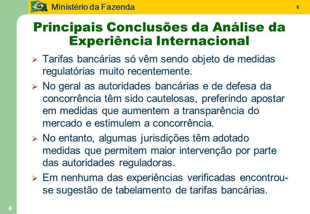 Ministério da Fazenda 6 6 Principais Conclusões da Análise da Experiência Internacional Tarifas bancárias só vêm sendo objeto de medidas regulatórias muito recentemente.