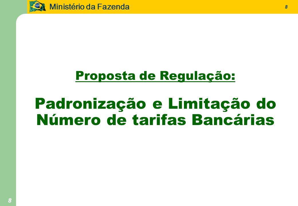 Ministério da Fazenda 8 8 Proposta de Regulação: Padronização e Limitação do Número de tarifas Bancárias