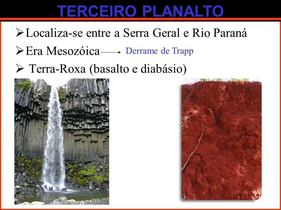 TERCEIRO PLANALTO Localiza-se entre a Serra Geral e Rio Paraná Era Mesozóica Terra-Roxa (basalto e diabásio) Derrame de Trapp