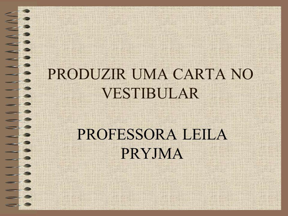PRODUZIR UMA CARTA NO VESTIBULAR PROFESSORA LEILA PRYJMA