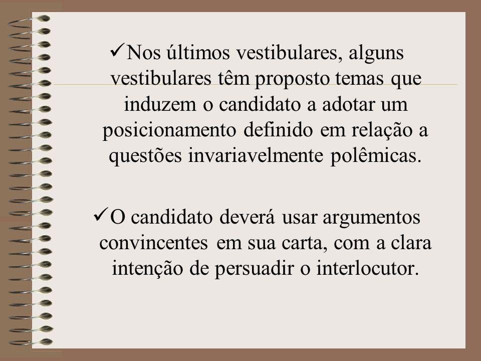 Nos últimos vestibulares, alguns vestibulares têm proposto temas que induzem o candidato a adotar um posicionamento definido em relação a questões invariavelmente polêmicas.