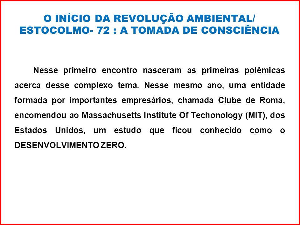 O INÍCIO DA REVOLUÇÃO AMBIENTAL/ ESTOCOLMO- 72 : A TOMADA DE CONSCIÊNCIA Nesse primeiro encontro nasceram as primeiras polêmicas acerca desse complexo