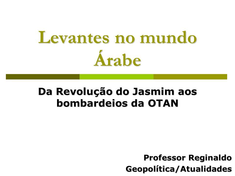 Levantes no mundo Árabe Da Revolução do Jasmim aos bombardeios da OTAN Professor Reginaldo Geopolítica/Atualidades