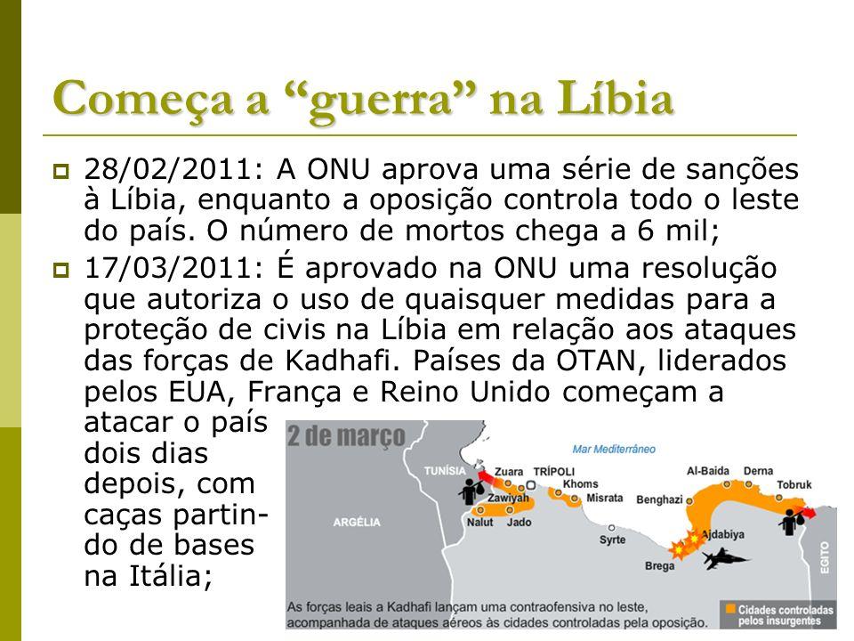 Começa a guerra na Líbia 28/02/2011: A ONU aprova uma série de sanções à Líbia, enquanto a oposição controla todo o leste do país. O número de mortos