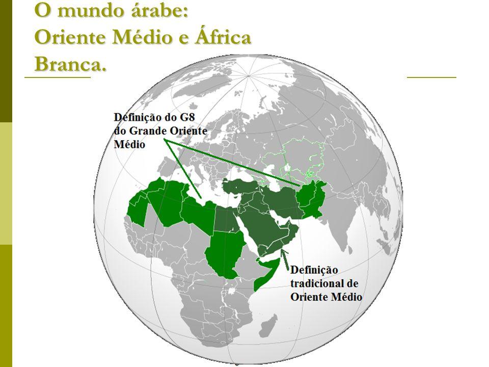 O mundo árabe: Oriente Médio e África Branca.