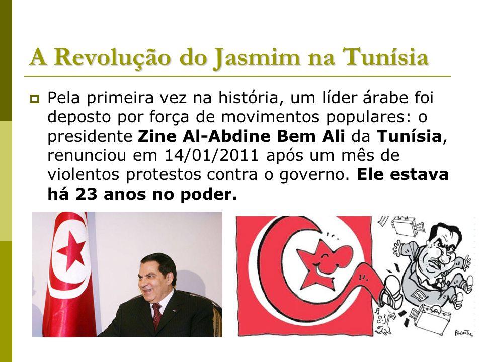 A Revolução do Jasmim na Tunísia Pela primeira vez na história, um líder árabe foi deposto por força de movimentos populares: o presidente Zine Al-Abd