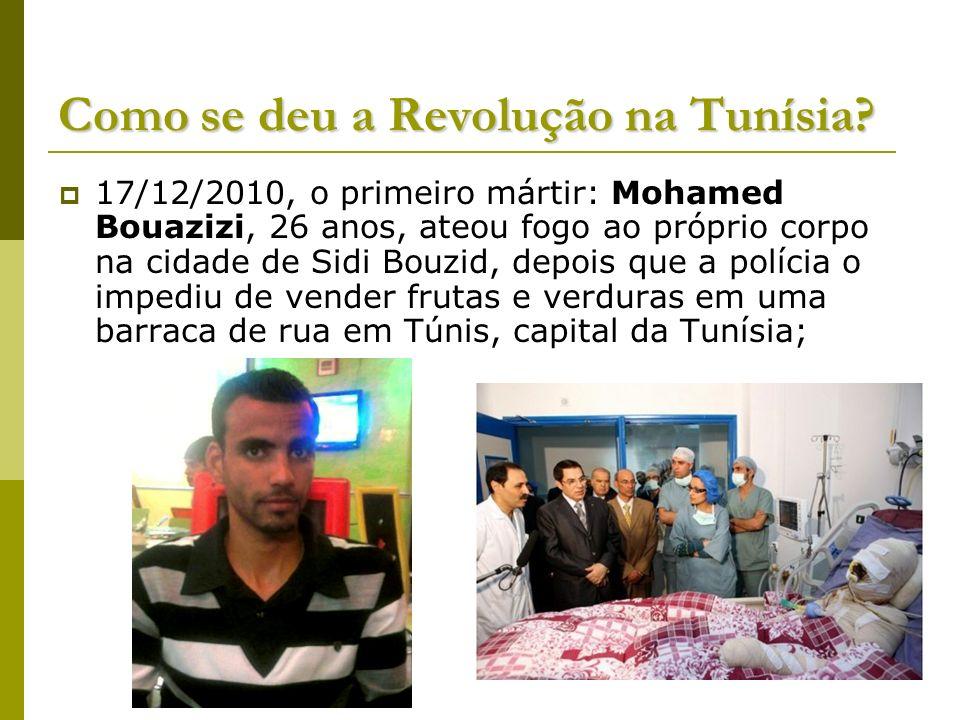 Como se deu a Revolução na Tunísia? 17/12/2010, o primeiro mártir: Mohamed Bouazizi, 26 anos, ateou fogo ao próprio corpo na cidade de Sidi Bouzid, de