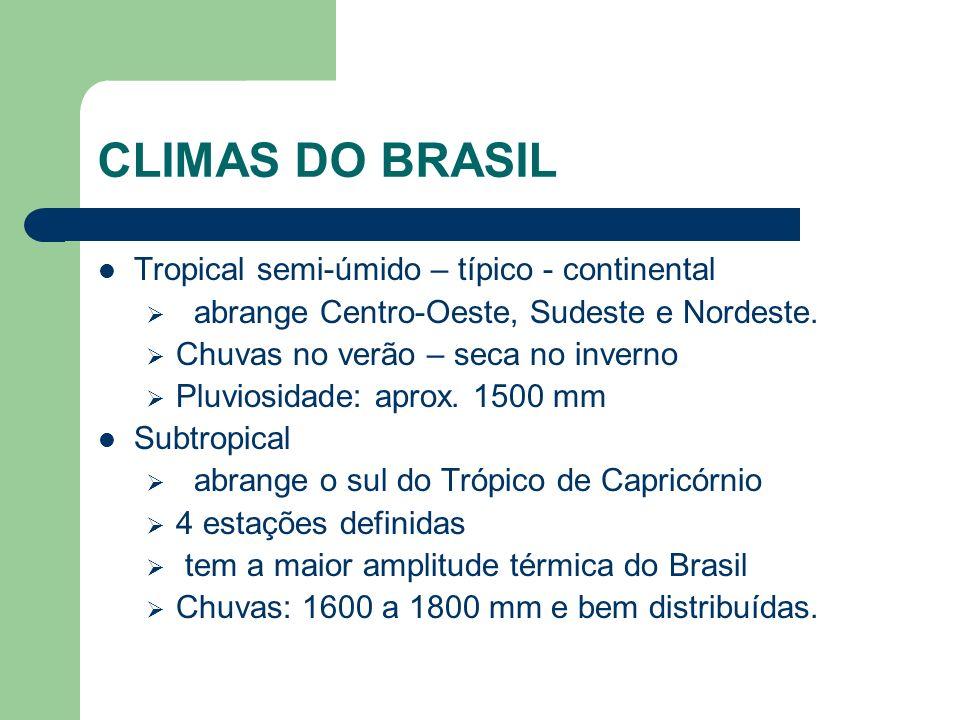 CLIMAS DO BRASIL Tropical semi-úmido – típico - continental abrange Centro-Oeste, Sudeste e Nordeste.