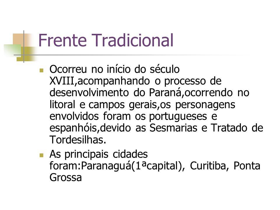 Frente Tradicional Ocorreu no início do século XVIII,acompanhando o processo de desenvolvimento do Paraná,ocorrendo no litoral e campos gerais,os pers
