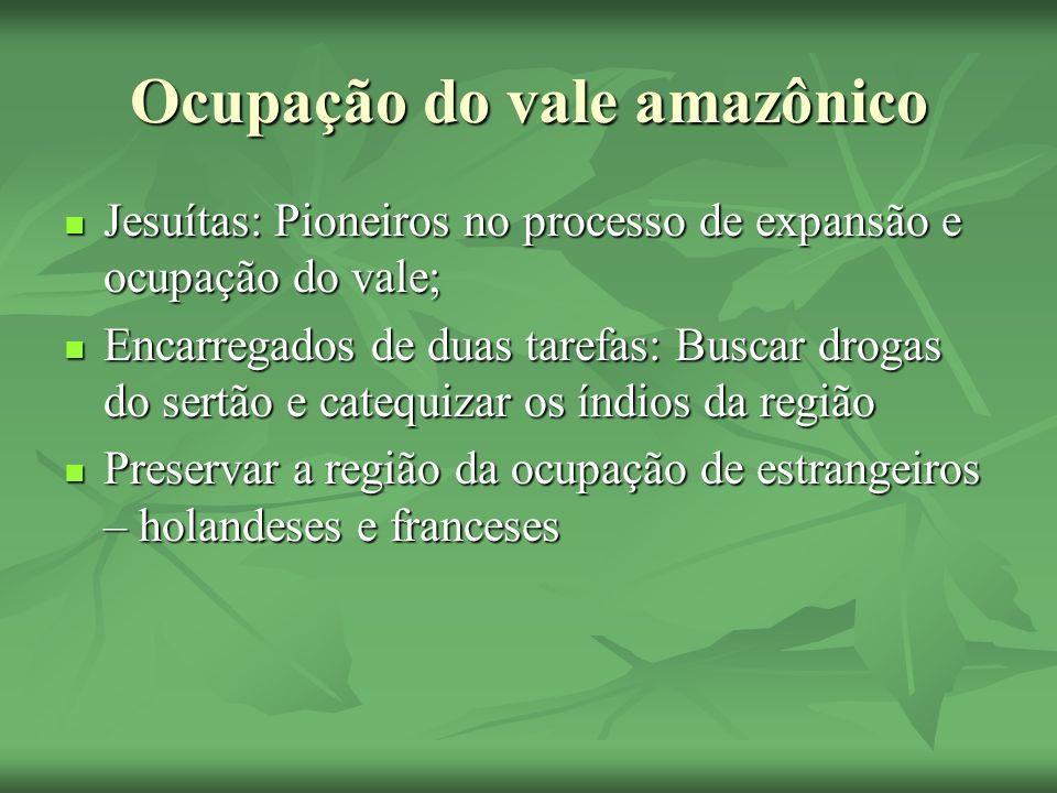 Ocupação do vale amazônico Jesuítas: Pioneiros no processo de expansão e ocupação do vale; Jesuítas: Pioneiros no processo de expansão e ocupação do v