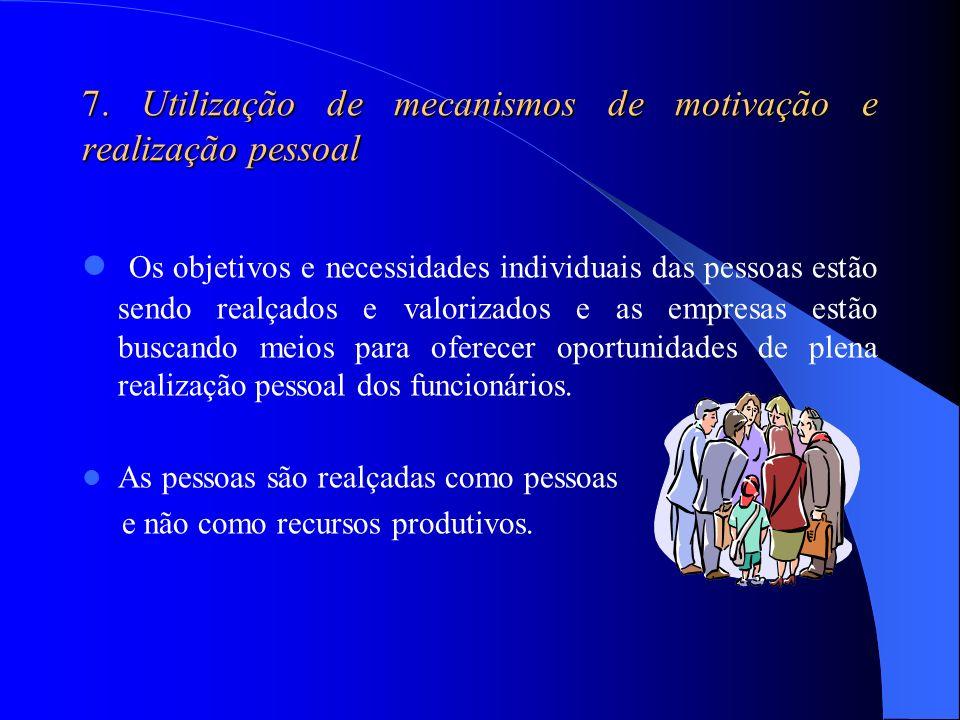 7. Utilização de mecanismos de motivação e realização pessoal Os objetivos e necessidades individuais das pessoas estão sendo realçados e valorizados
