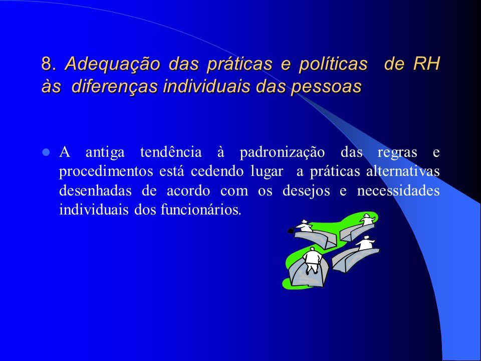 8. Adequação das práticas e políticas de RH às diferenças individuais das pessoas A antiga tendência à padronização das regras e procedimentos está ce