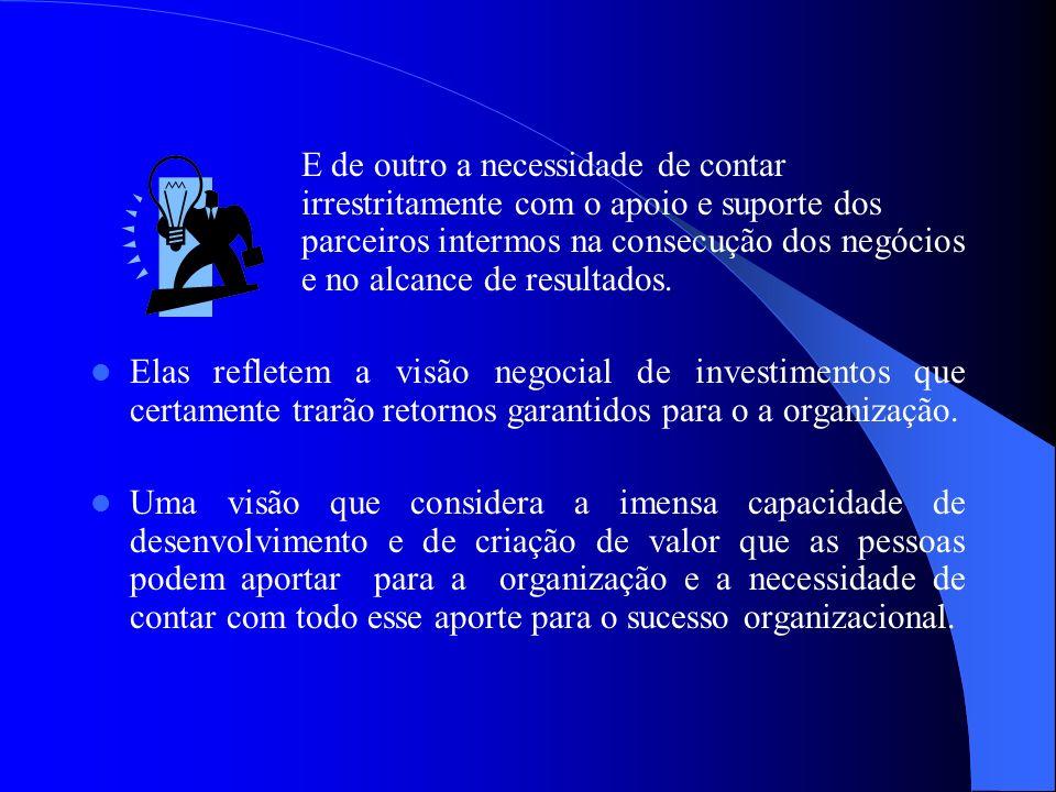E de outro a necessidade de contar irrestritamente com o apoio e suporte dos parceiros intermos na consecução dos negócios e no alcance de resultados.