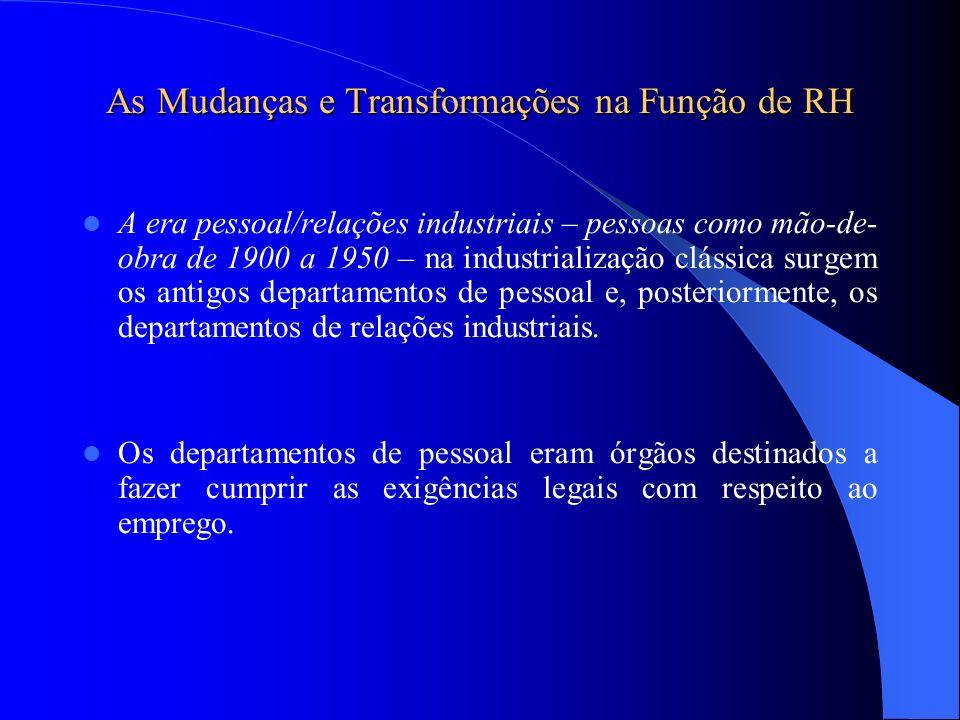 As Mudanças e Transformações na Função de RH A era pessoal/relações industriais – pessoas como mão-de- obra de 1900 a 1950 – na industrialização cláss