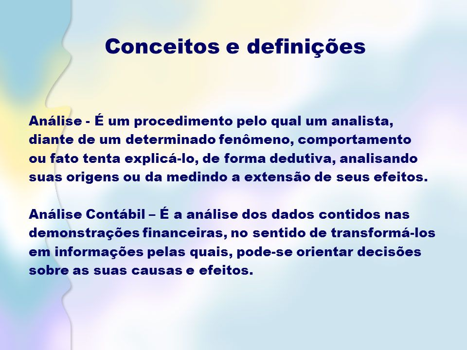 Conceitos e definições Análise - É um procedimento pelo qual um analista, diante de um determinado fenômeno, comportamento ou fato tenta explicá-lo, de forma dedutiva, analisando suas origens ou da medindo a extensão de seus efeitos.