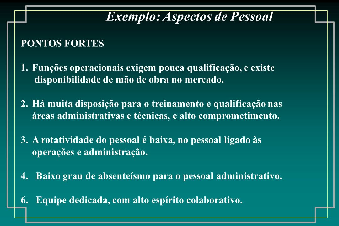 PONTOS FORTES 1.Funções operacionais exigem pouca qualificação, e existe disponibilidade de mão de obra no mercado. 2.Há muita disposição para o trein