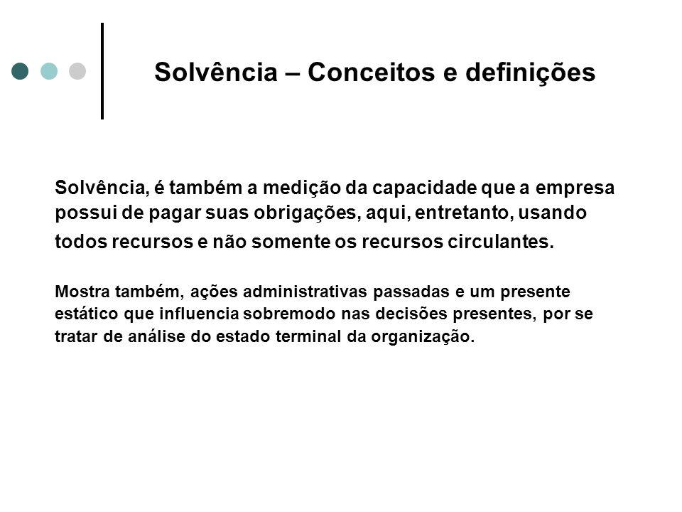 Solvência – Conceitos e definições Solvência, é também a medição da capacidade que a empresa possui de pagar suas obrigações, aqui, entretanto, usando