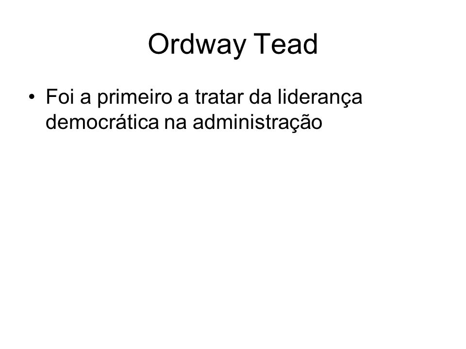 Ordway Tead Foi a primeiro a tratar da liderança democrática na administração