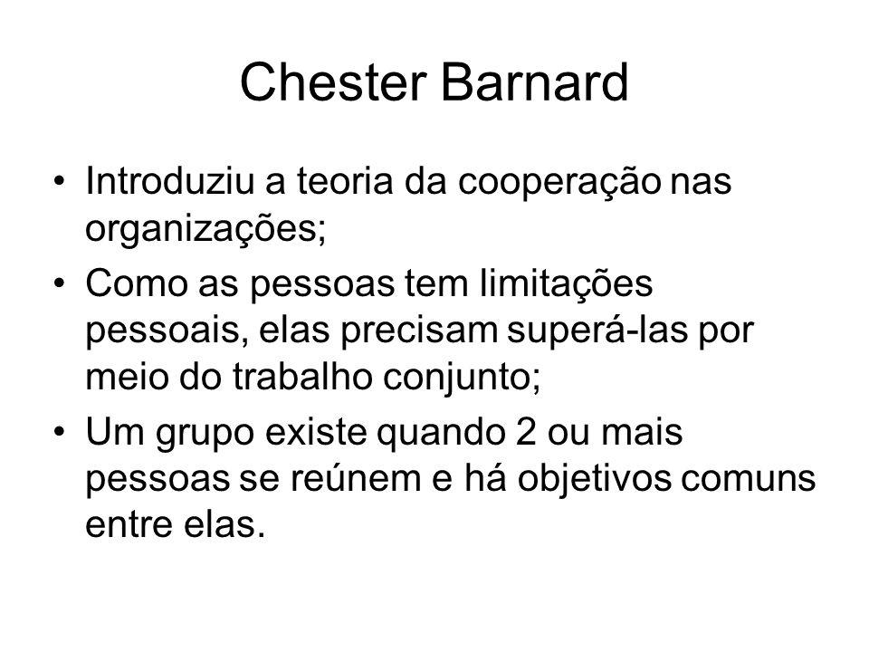 Chester Barnard Introduziu a teoria da cooperação nas organizações; Como as pessoas tem limitações pessoais, elas precisam superá-las por meio do trab