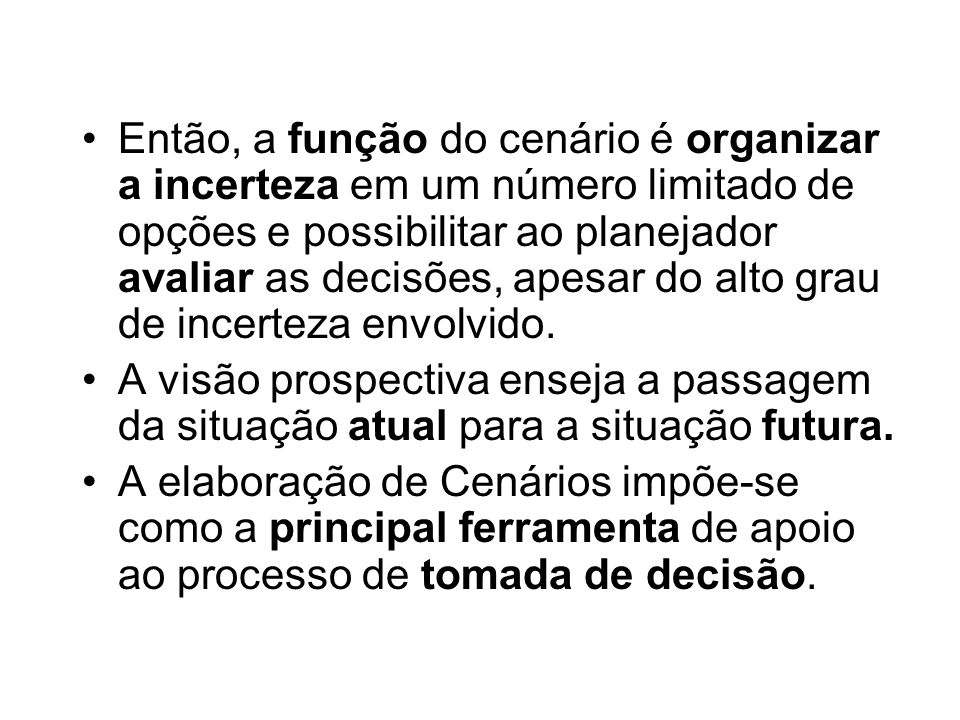 Então, a função do cenário é organizar a incerteza em um número limitado de opções e possibilitar ao planejador avaliar as decisões, apesar do alto gr