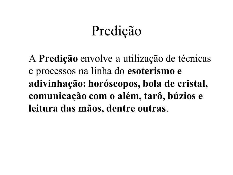 Predição A Predição envolve a utilização de técnicas e processos na linha do esoterismo e adivinhação: horóscopos, bola de cristal, comunicação com o