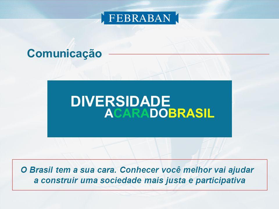 DIVERSIDADE ACARADOBRASIL O Brasil tem a sua cara. Conhecer você melhor vai ajudar a construir uma sociedade mais justa e participativa